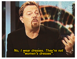 "No, I wear dresses. They're not ""women's dresses."""